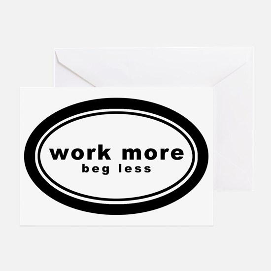 work more beg less4 Greeting Card