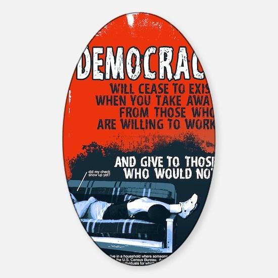DEMOCRACY WILL CEASE 23x35 print Sticker (Oval)