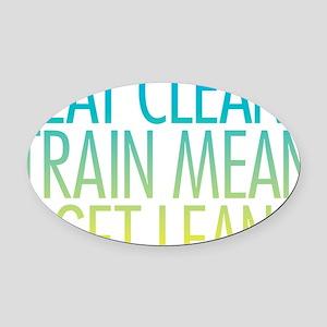 Eat Clean Train Mean Get Lean Oval Car Magnet