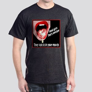 Good girls don't swallow Dark T-Shirt