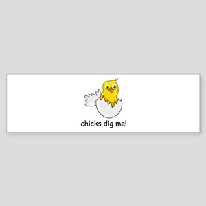 CHICKS DIG ME! Bumper Sticker