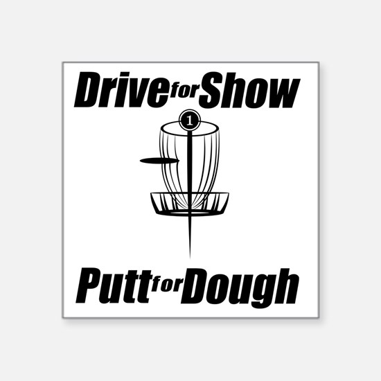 "Drive for show putt for dou Square Sticker 3"" x 3"""