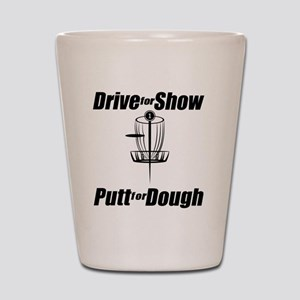 Drive for show putt for dough_Light Shot Glass