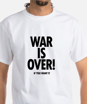 War is Over (if you want it) White T-Shirt
