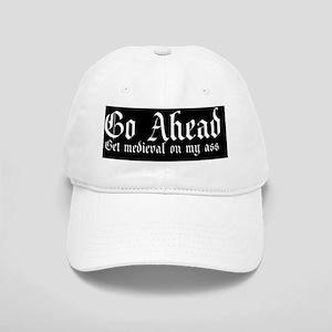 Go ahead get medieval on my ass bumpersticker Cap