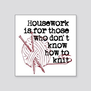 """Housework for those.knit Square Sticker 3"""" x 3"""""""
