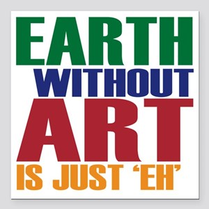 "earth without art Square Car Magnet 3"" x 3"""