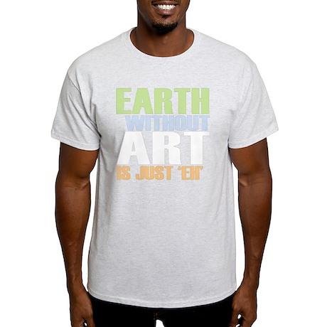 earth without art_dark Light T-Shirt