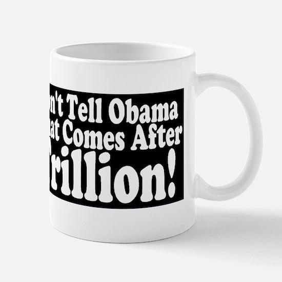 DontTellObamaAfterTrillion Mug