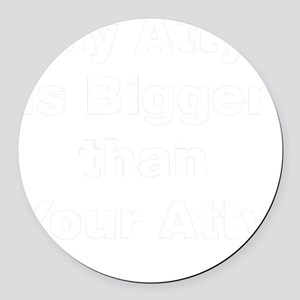my-atty-is-bigger-than-your-atty Round Car Magnet