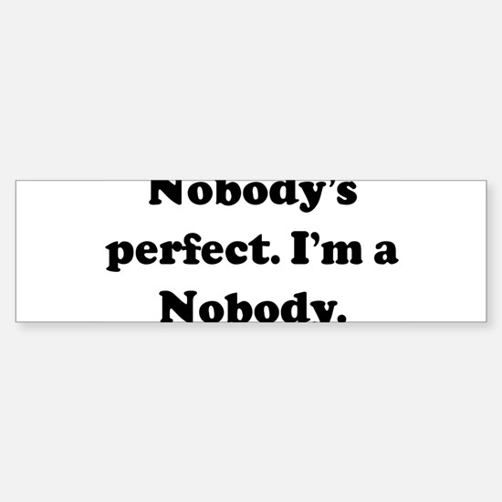 Nobody's perfect. I'm a Nobod Bumper Bumper Bumper Sticker