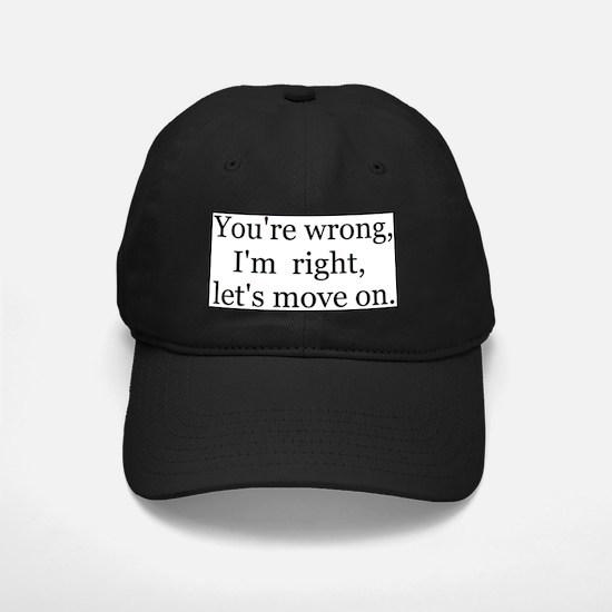 youre wrong, im... Baseball Hat