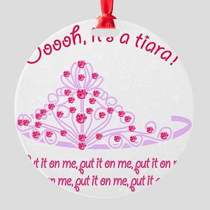 Tiara_Put it On Me2 Round Ornament