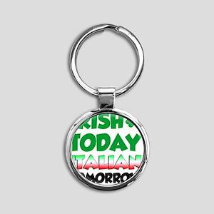 Irish Today Italian Tomorrow Round Keychain