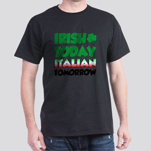 Irish Today Italian Tomorrow Dark T-Shirt