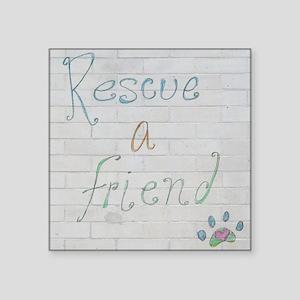 "rescue a friend Square Sticker 3"" x 3"""