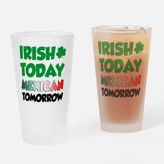 Irish Today Mexican Tomorrow Drinking Glass