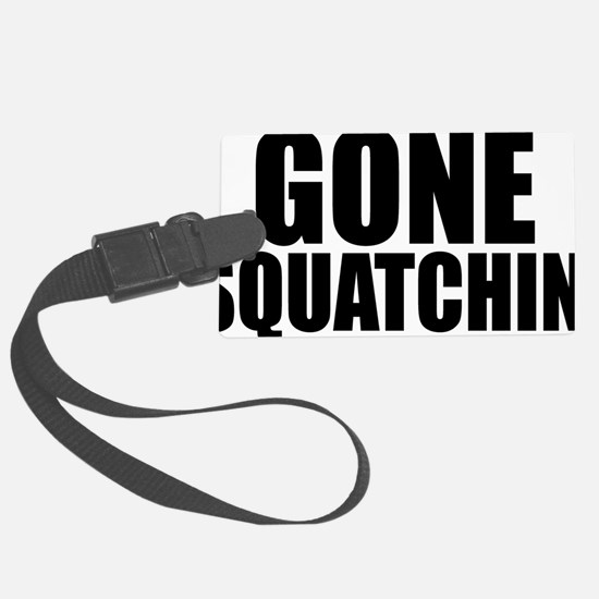 Gone Squatchin Luggage Tag