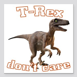 """trex-dontcare4k Square Car Magnet 3"""" x 3"""""""