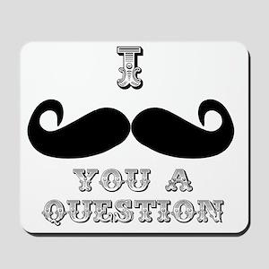 I mustache you a question Mousepad