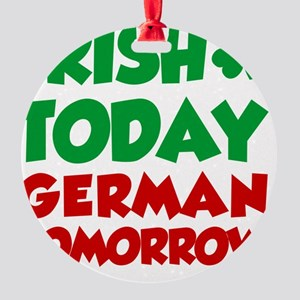 Irish Today German Tomorrow Round Ornament