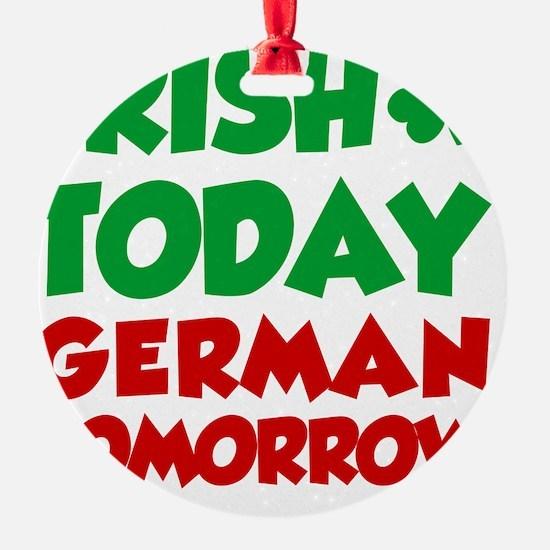 Irish Today German Tomorrow Ornament
