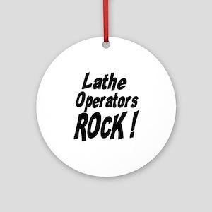 Lathe Operators Rock ! Ornament (Round)