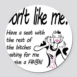 Dont like me? Round Car Magnet