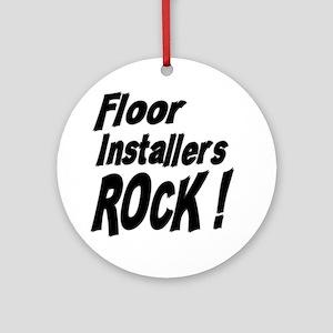 Floor Installers Rock ! Ornament (Round)