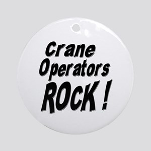 Crane Operators Rock ! Ornament (Round)