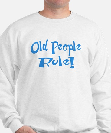 Old People Rule! Sweatshirt