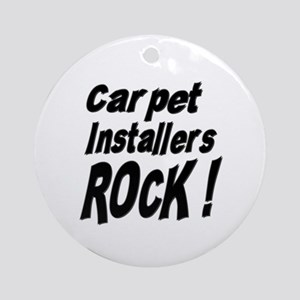 Carpet Installers Rock ! Ornament (Round)