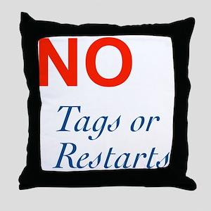 No Tags No Restarts Throw Pillow