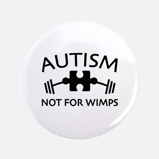 """Autism Not For Wimps 3.5"""" Button (100 pack)"""