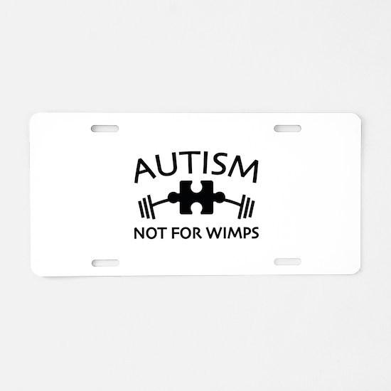 Autism Not For Wimps Aluminum License Plate