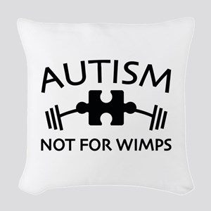 Autism Not For Wimps Woven Throw Pillow