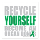 Recycle yourself organ donor Square Car Magnets