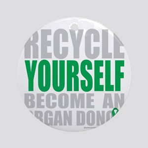 Recycle-Yourself-Organ-Donor-TCH-bk Round Ornament