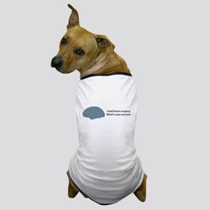 I had brain surgery. What's Dog T-Shirt