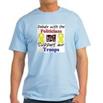 Debate Politicians Support our Troops Light T-Shi