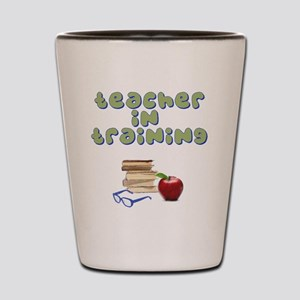 teacher-in-training2 Shot Glass