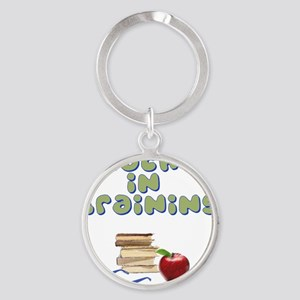 teacher-in-training2 Round Keychain