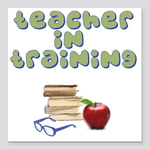 "teacher-in-training2 Square Car Magnet 3"" x 3"""