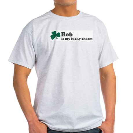 Bob is my lucky charm Light T-Shirt