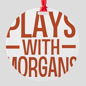 playsmorganhorses Round Ornament