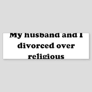 My husband and I divorced ove Bumper Sticker