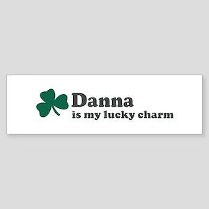 Danna is my lucky charm Bumper Sticker