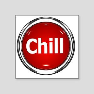 """z-button-chill Square Sticker 3"""" x 3"""""""