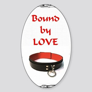 bondage bound by love Sticker (Oval)