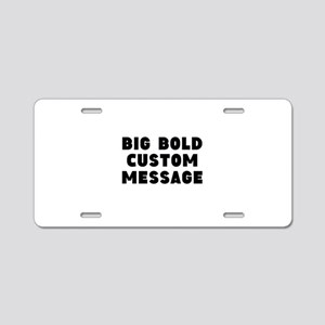Big Bold Custom Message Aluminum License Plate
